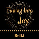 Tuning Into Joy Reiki